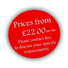Prices from £22.00 per day. Please contact Roz to discuss your specific requirements