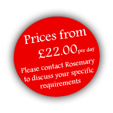 Prices from £22.00 per day. Please contact Rosemary to discuss your specific requirements
